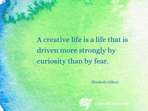 Elizabeth Gilbert quote on green and blue watercolour background. A creative life is a life that is driven more strongly by curiosity than by fear.