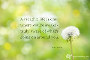 Quote on defocused background with dandelion. A creative life is one where you're awake. Kate James