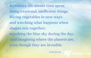 Quote on watercolour background. A creative life means time spent doing irrational, inefficient things. Sarah Selecky