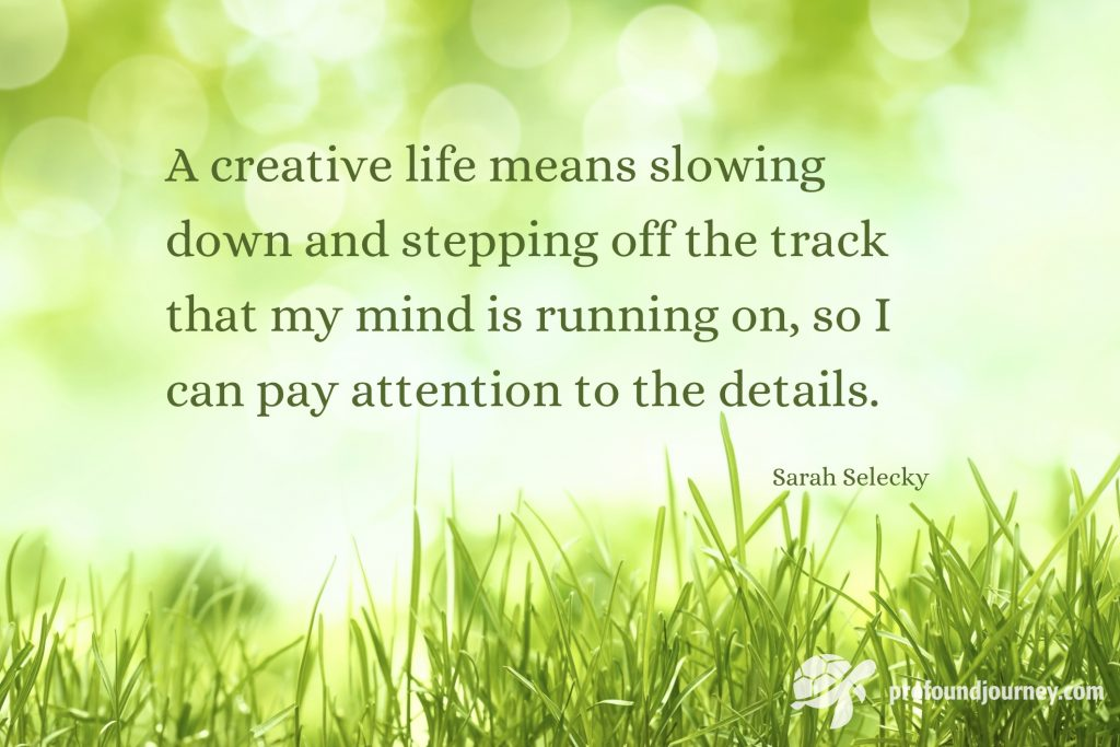 Quote on background of grass and light. A creative life means slowing down... Sarah Selecky